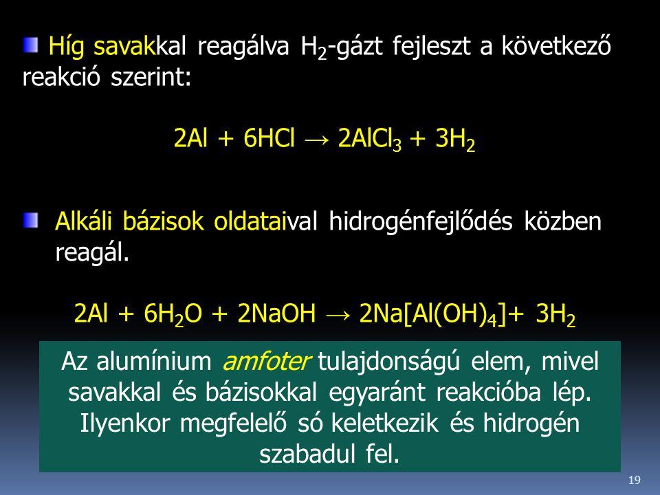 2Al + 6H2O + 2NaOH → 2Na[Al(OH)4]+ 3H2